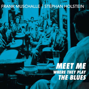 """Frank Muschalle """"Meet me where they play the Blues"""""""
